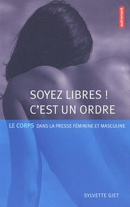 Sylvette Giet - Soyez libres ! C'est un ordre - Le corps dans la presse féminine et masculine.
