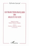 Sylvette Larzul - Les traductions françaises des Mille et une Nuits - Etude des versions Galland, Trébutien et Mardrus précédée de Traditions, traductions, trahisons.