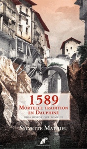 Sylvette Mathieu - Ault, la ville engloutie Tome 3 : 1589 Mortelle tradition en Dauphiné.