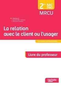 Sylvette Rodriguès - La relation avec le client ou l'usager 2de Bac Pro MRCU - Livre du professeur.