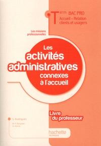 Sylvette Rodriguès - Les activités administratives connexes à l'accueil Tle Bac pro ARCU - Livre du professeur.