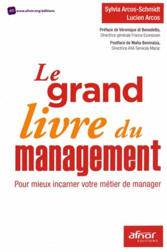 Sylvia Arcos-Schmidt et Lucien Arcos - Le grand livre du management - Pour mieux incarner votre métier de manager.