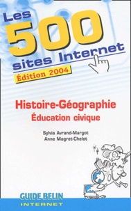 Sylvia Avrand-Margot et Anne Magret-Chelot - Les 500 Sites Internet Histoire-Géographie, Education civique.