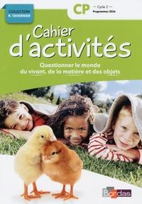 Sylvia Bourget et Magali Margotin - Questionner le monde du vivant, de la matière, des objets CP Cycle 2 Collection R. Tavernier - Cahier d'activités.