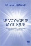 Sylvia Browne - Le voyageur mystique - Comment accéder à un niveau supérieur de spiritualité.