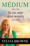 Sylvia Browne - Médium - Ma vie entre deux mondes.