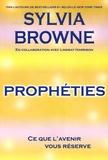 Sylvia Browne - Prophéties - Ce que l'avenir vous réserve.