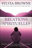 Sylvia Browne - Relations spirituelles - Comment enrichir votre spiritualité à travers les relations que vous tissez.