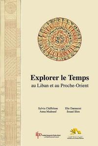 Sylvia Chiffoleau et Elie Dannaou - Explorer le temps au Liban et au Proche-Orient.