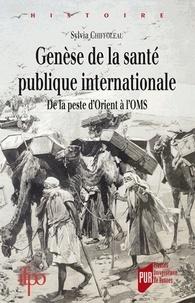 Sylvia Chiffoleau - Genèsedelasantépubliqueinternationale - Delapested'Orientàl'OMS.