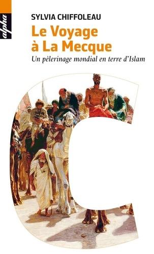 Le voyage à la Mecque. Un pèlerinage mondial en terre d'Islam