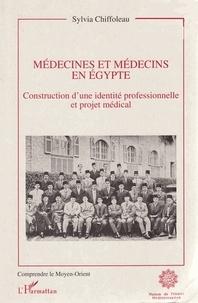 Sylvia Chiffoleau - Médecines et médecins en Egypte - Construction d'une identité professionnelle et projet médical.