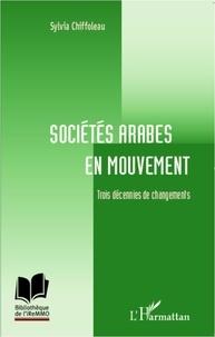 Sylvia Chiffoleau - Sociétés arabes en mouvement - Trois décennies de changements.
