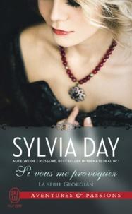 Sylvia Day - La série Georgian Tome 4 : Si vous me provoquez.