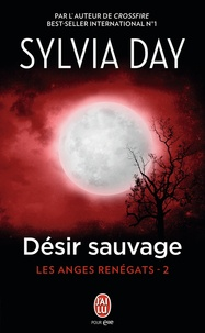 Sylvia Day - Les anges renégats Tome 2 : Désir sauvage.