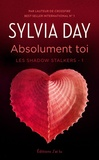 Sylvia Day et Cécile Beck - Les Shadow Stalkers (Tome 1) - Absolument toi.