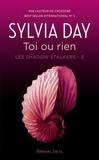 Sylvia Day et Cécile Beck - Les Shadow Stalkers (Tome 3) - Toi ou rien.