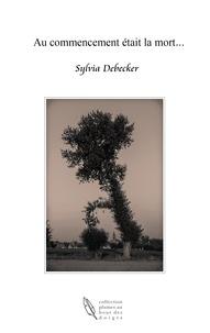 Sylvia Debecker - Au commencement était la mort....