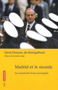 Sylvia Desazars de Montgailhard - Madrid et le monde - Les tourments d'une reconquête.