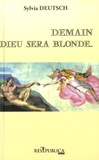 Sylvia Deutsch - Demain Dieu sera blonde.