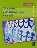 Sylvia Dorance - 50 Activités pour apprendre à vivre ensemble - Petite, Moyenne, Grande Section.