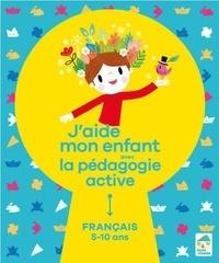 Sylvia Dorance et Floran Loupiac - J'aide mon enfant avec la pédagogie active - Français 5-10 ans.