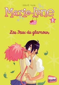 Sylvia Douyé - Marie-Lune Tome 3 : Les jeux du glamour.