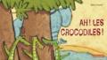 Sylvia Dupuis - Ah ! Les crocodiles !.