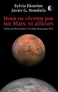 Sylvia Ekström et Javier G. Nombela - Nous ne vivrons pas sur Mars, ni ailleurs.