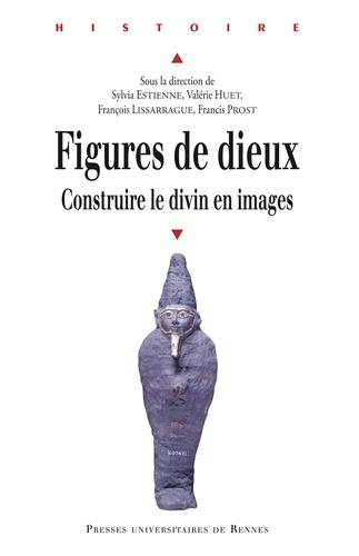 Sylvia Estienne et Valérie Huet - Figures de dieux - Construire le divin en images.