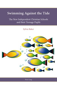 Sylvia g. Baker - Swimming Against the Tide - The New Independent Christian Schools and their Teenage Pupils.