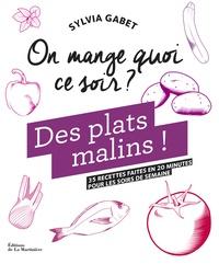 Sylvia Gabet - Des plats malins ! - 35 recettes faites en 20 minutes pour les soirs de semaine.