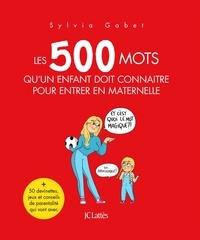 Sylvia Gabet - Les 500 mots qu'un enfant doit connaître pour entrer en maternelle.