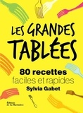 Sylvia Gabet - Les grandes tablées - 80 recettes faciles et rapides.