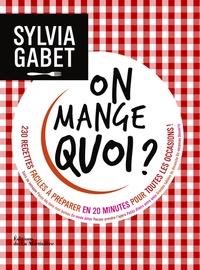 Sylvia Gabet - On mange quoi ? - 230 recettes faciles à préparer en 20 minutes pour toutes les occasions !.