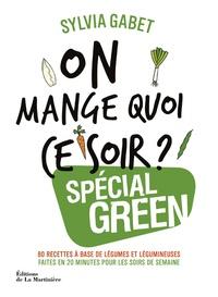 Sylvia Gabet - On mange quoi ce soir ? - Spécial green. 80 recettes à base de légumes et de légumineuses.