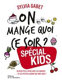 Sylvia Gabet - On mange quoi ce soir ? Spécial kids - 80 recettes à faire avec les enfants... et les petites leçons qui vont avec !.