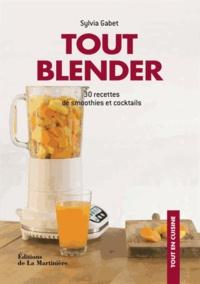 Sylvia Gabet - Tout blender - 30 recettes de smoothies et cocktails.