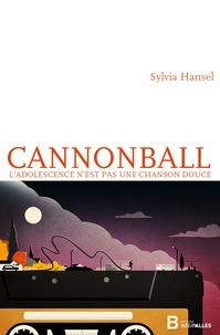 Sylvia Hansel - Cannonball - L'adolescence n'est pas une chanson douce.