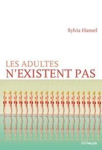 Sylvia Hansel - Les adultes n'existent pas.