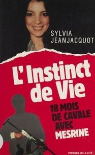 Sylvia Jeanjacquot - L'Instinct de vie - Dix-huit mois de cavale avec Mesrine.