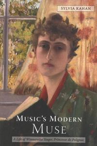 Sylvia Kahan - Music's Muse Modern - A Life of Winnaretta Singer, Princesse de Polignac.