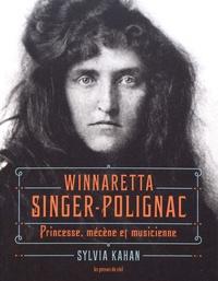 Winnaretta Singer-Polignac- Princesse, mécène et musicienne - Sylvia Kahan |