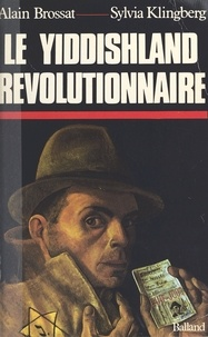 Sylvia Klingberg et Alain Brossat - Le Yiddishland révolutionnaire.