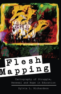 Sylvia l. Richardson - Flesh Mapping - Cartography of Struggle, Renewal and Hope in Education.