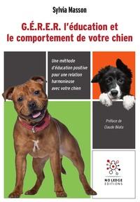 Sylvia Masson - G.E.R.E.R. l'éducation et le comportement de votre chien - Une méthode d'éducation positive pour une relation harmonieuse avec votre chien.