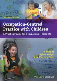 Sylvia Rodger et Ann Kennedy-Behr - Occupation-Centred Practice with Children - A Practical Guide for Occupational Therapists.