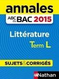 Sylvia Roustant et Françoise Cahen-Pinon - ABC BAC/BREV NU  : Annales ABC du BAC 2015 Littérature Term L.