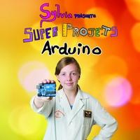 Sylvia Todd et James Todd - Super projets Arduino.