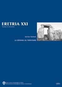 Sylvian Fachard - La défense du territoire - Etude de la chôra érétrienne et de ses fortifications.